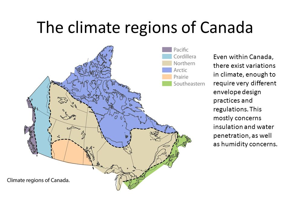 The climate regions of Canada Even within Canada, there exist variations in climate, enough to require very different envelope design practices and re
