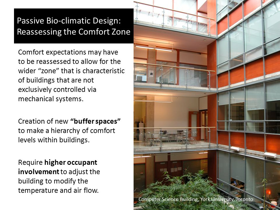 "Passive Bio-climatic Design: Reassessing the Comfort Zone Comfort expectations may have to be reassessed to allow for the wider ""zone"" that is charact"