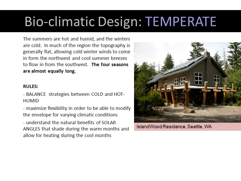 Bio-climatic Design: TEMPERATE The summers are hot and humid, and the winters are cold. In much of the region the topography is generally flat, allowi