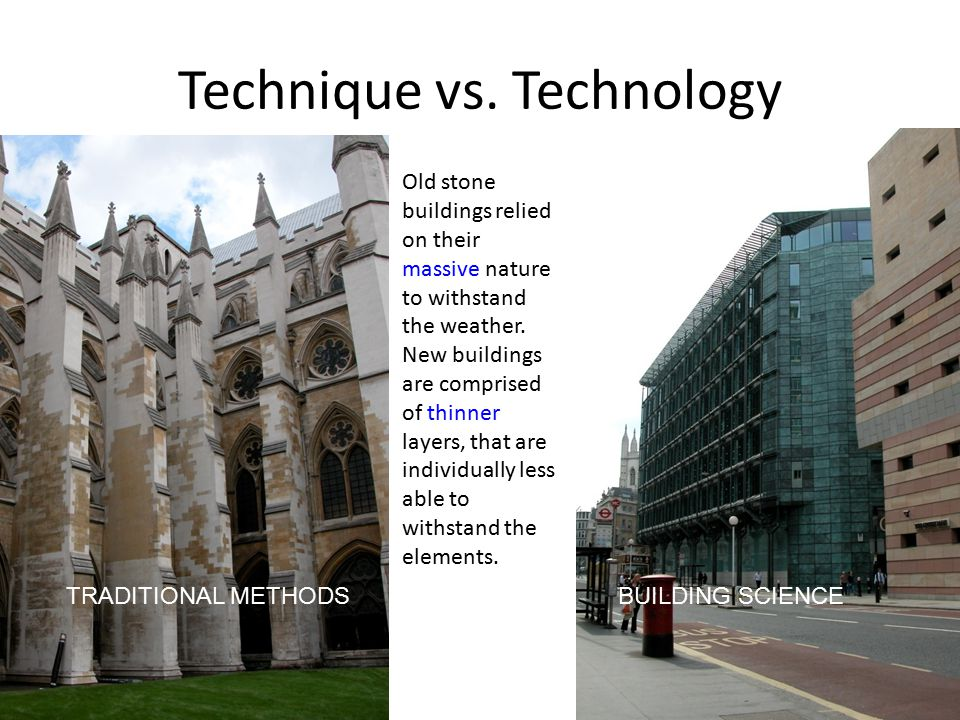 Technique vs. Technology Old stone buildings relied on their massive nature to withstand the weather. New buildings are comprised of thinner layers, t