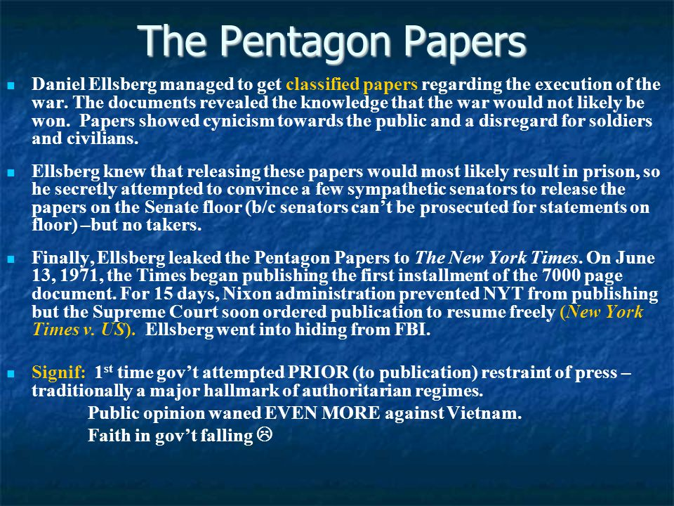 The Pentagon Papers Daniel Ellsberg managed to get classified papers regarding the execution of the war.