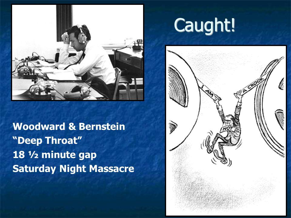 Caught! Woodward & Bernstein Deep Throat 18 ½ minute gap Saturday Night Massacre