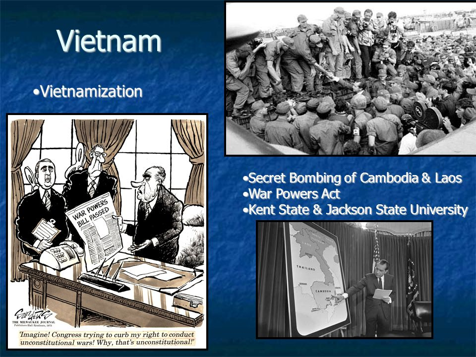 Vietnam VietnamizationVietnamization Secret Bombing of Cambodia & LaosSecret Bombing of Cambodia & Laos War Powers ActWar Powers Act Kent State & Jackson State UniversityKent State & Jackson State University