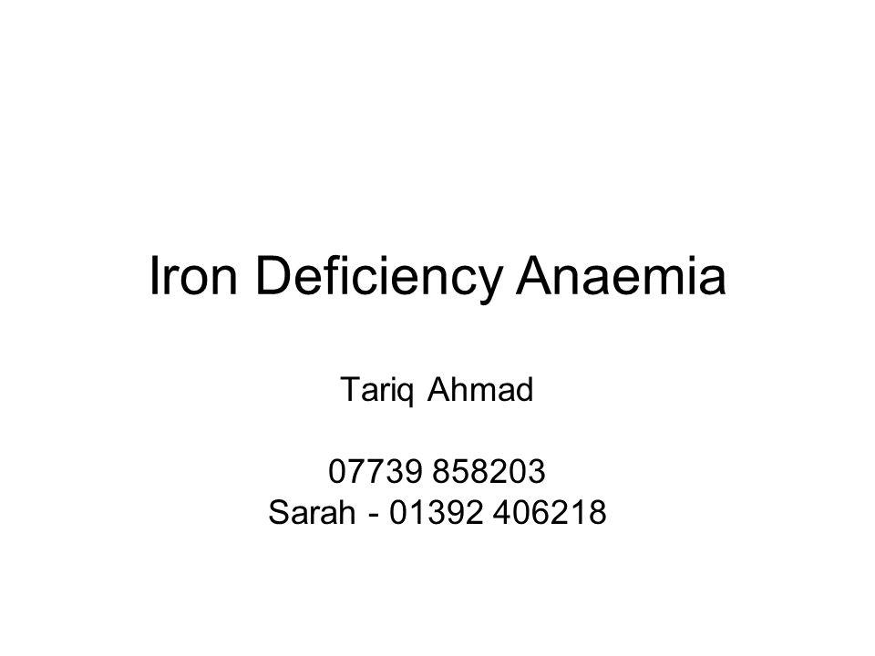 Iron Deficiency Anaemia Tariq Ahmad 07739 858203 Sarah - 01392 406218