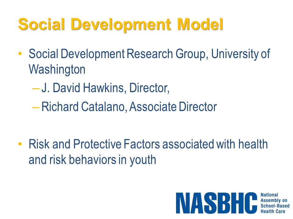 Social Development Model Social Development Research Group, University of Washington – J.