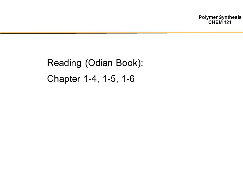 Polymer Synthesis CHEM 421 Reading (Odian Book): Chapter 1-4, 1-5, 1-6