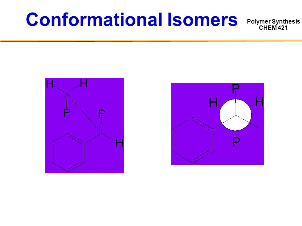 Polymer Synthesis CHEM 421 Conformational Isomers