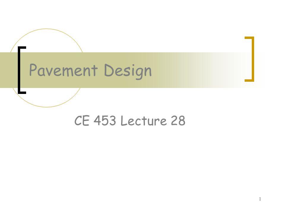 1 Pavement Design CE 453 Lecture 28