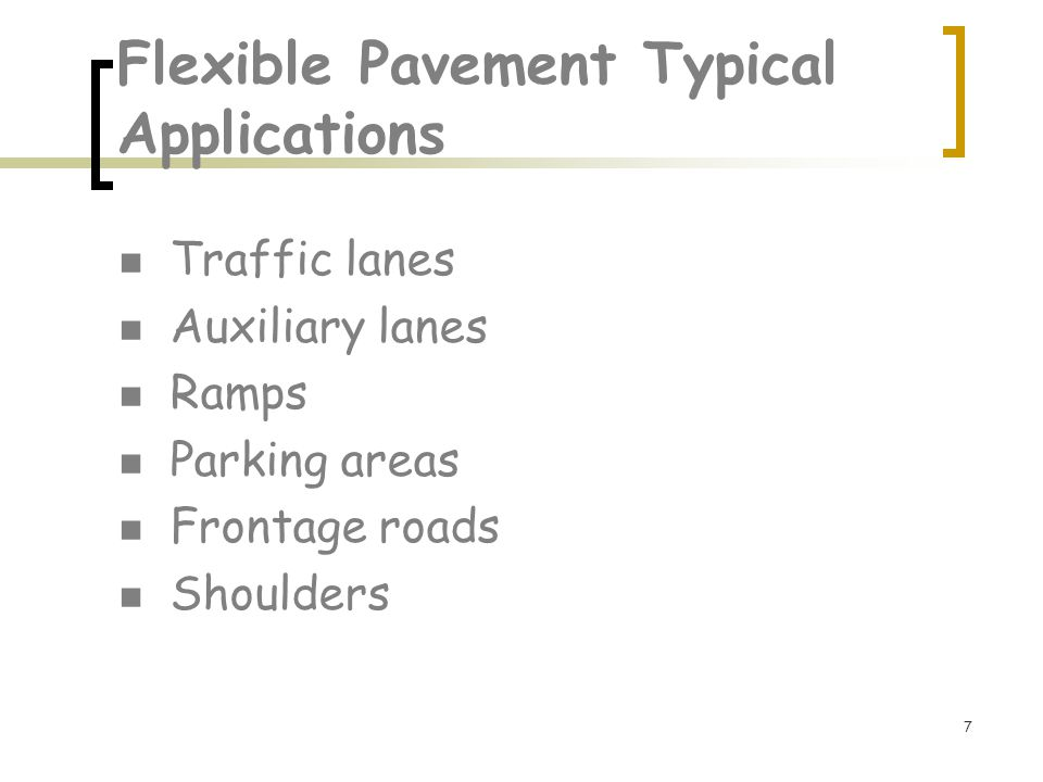 7 Flexible Pavement Typical Applications Traffic lanes Auxiliary lanes Ramps Parking areas Frontage roads Shoulders