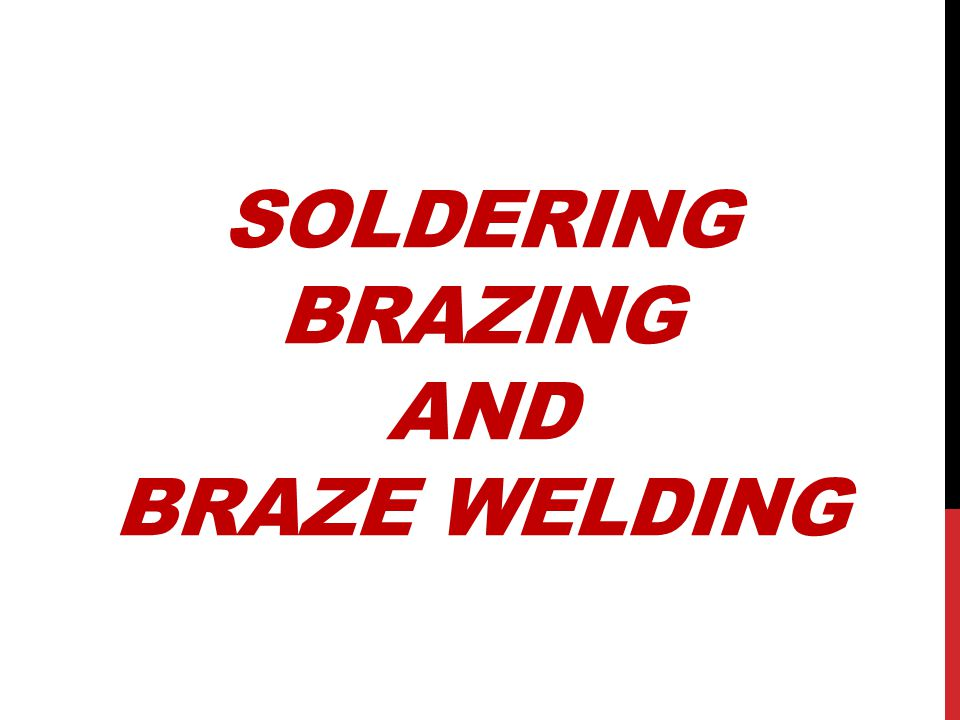 FLUXES Fluxes used in soldering and brazing have three major functions: Remove oxides that result from heating parts Promote wetting Aid in capillary action (if soldering or brazing) Flux must be thin, when heated to its reacting temperature Fluxes are available in many forms Paste Liquid Powder