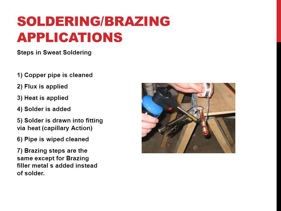 Steps in Braze Welding 1) Base material is cleaned 2) Flux is applied 3) Heat is applied 4) Braze is added 5) Braze material is added into a joint.
