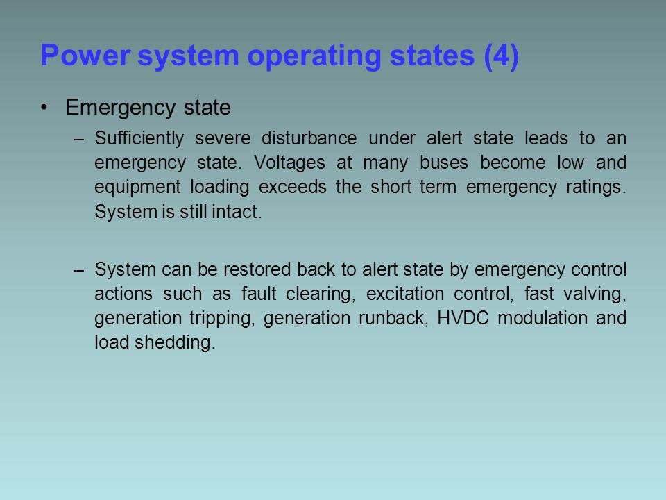 Power system operating states (4) Emergency state –Sufficiently severe disturbance under alert state leads to an emergency state.