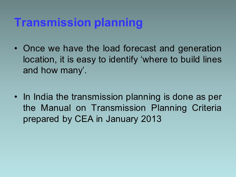 Transmission planning Once we have the load forecast and generation location, it is easy to identify 'where to build lines and how many'.