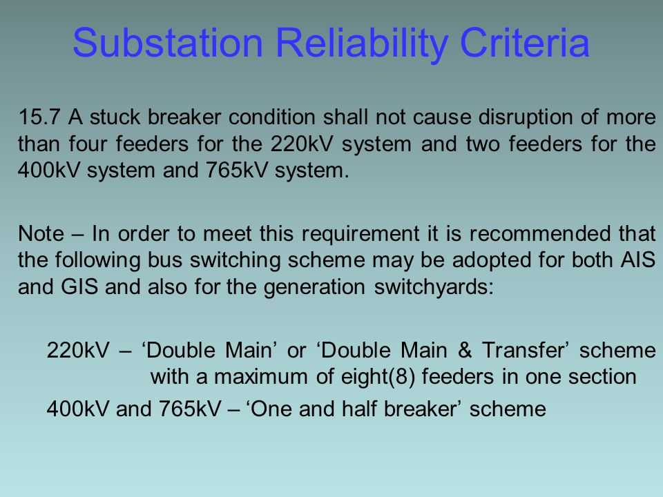 Substation Reliability Criteria 15.7 A stuck breaker condition shall not cause disruption of more than four feeders for the 220kV system and two feeders for the 400kV system and 765kV system.
