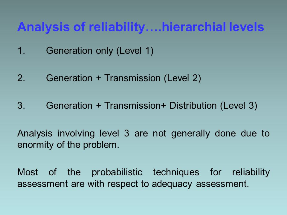 Analysis of reliability….hierarchial levels 1. Generation only (Level 1) 2.
