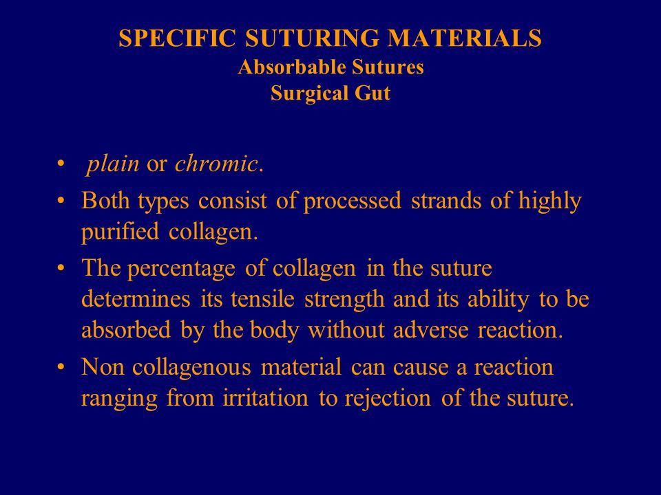 SPECIFIC SUTURING MATERIALS Absorbable Sutures Surgical Gut plain or chromic. Both types consist of processed strands of highly purified collagen. The
