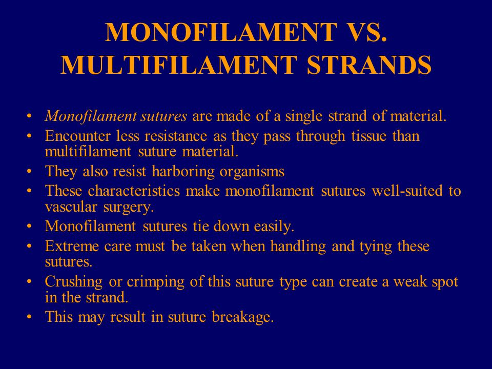 MONOFILAMENT VS. MULTIFILAMENT STRANDS Monofilament sutures are made of a single strand of material. Encounter less resistance as they pass through ti