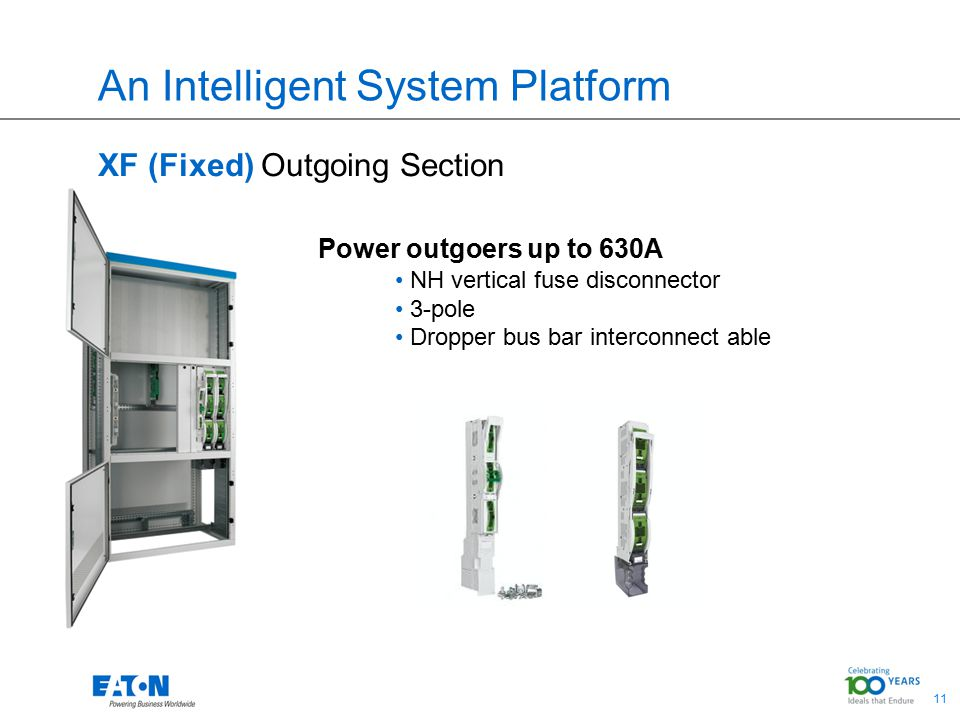 11 Power outgoers up to 630A NH vertical fuse disconnector 3-pole Dropper bus bar interconnect able An Intelligent System Platform XF (Fixed) Outgoing Section