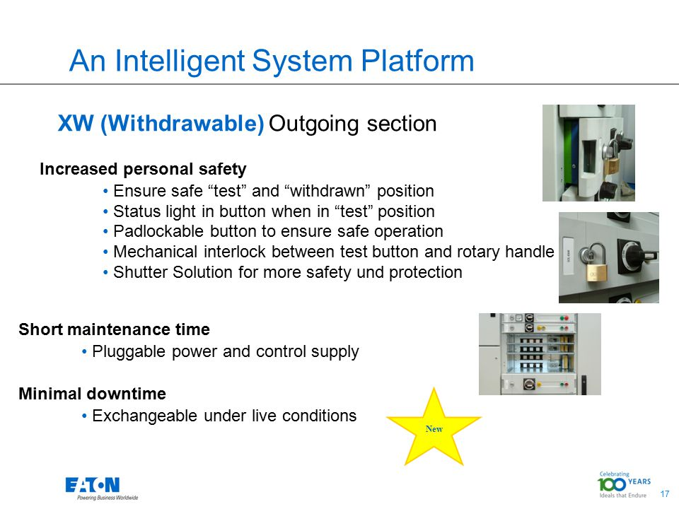 17 An Intelligent System Platform XW (Withdrawable) Outgoing section Increased personal safety Ensure safe test and withdrawn position Status light in button when in test position Padlockable button to ensure safe operation Mechanical interlock between test button and rotary handle Shutter Solution for more safety und protection Short maintenance time Pluggable power and control supply Minimal downtime Exchangeable under live conditions New