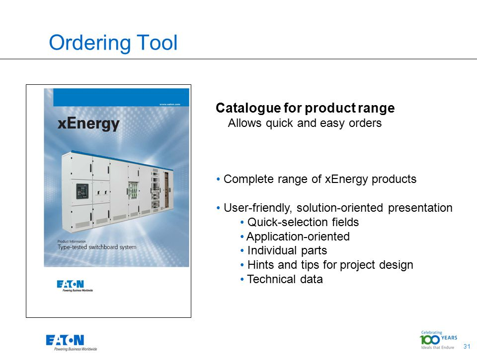31 Ordering Tool Catalogue for product range Allows quick and easy orders Complete range of xEnergy products User-friendly, solution-oriented presenta
