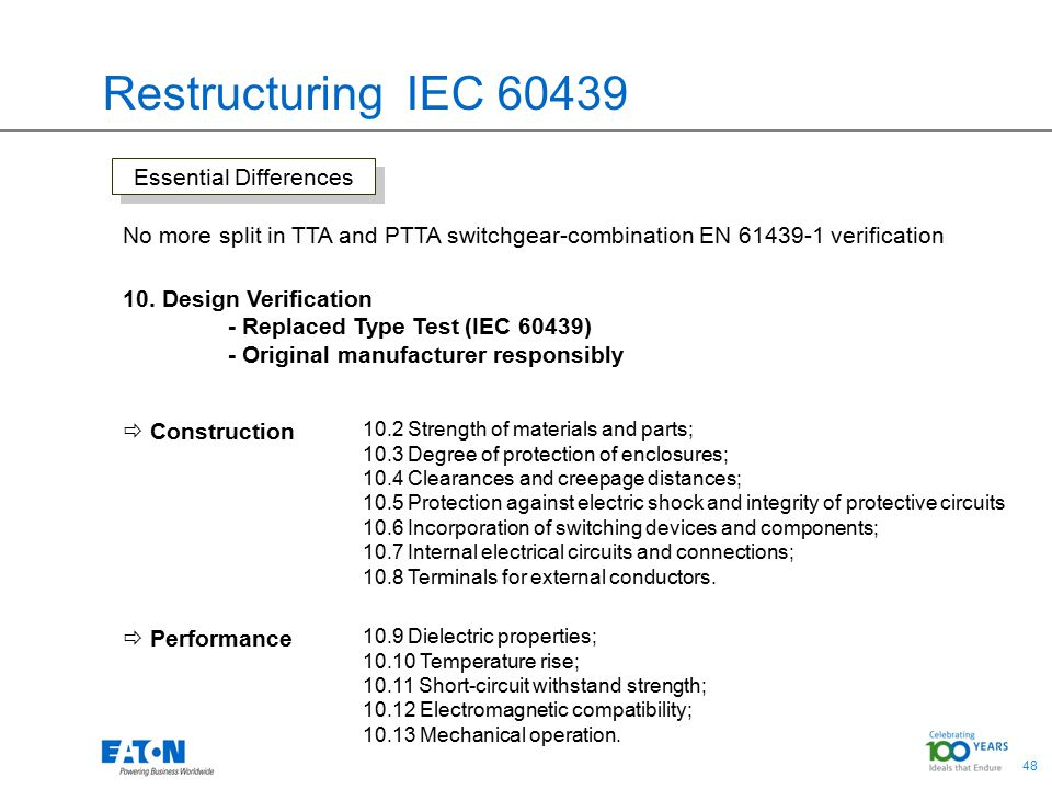 48 Restructuring IEC 60439 Essential Differences No more split in TTA and PTTA switchgear-combination EN 61439-1 verification 10.