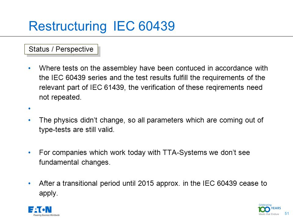 51 Restructuring IEC 60439 Status / Perspective Where tests on the assembley have been contuced in accordance with the IEC 60439 series and the test r