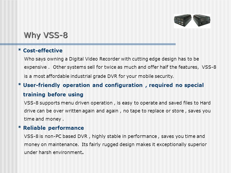 * High quality in video and Audio vss-8 provides sharp pictures and clear audio quality for evidence or action.