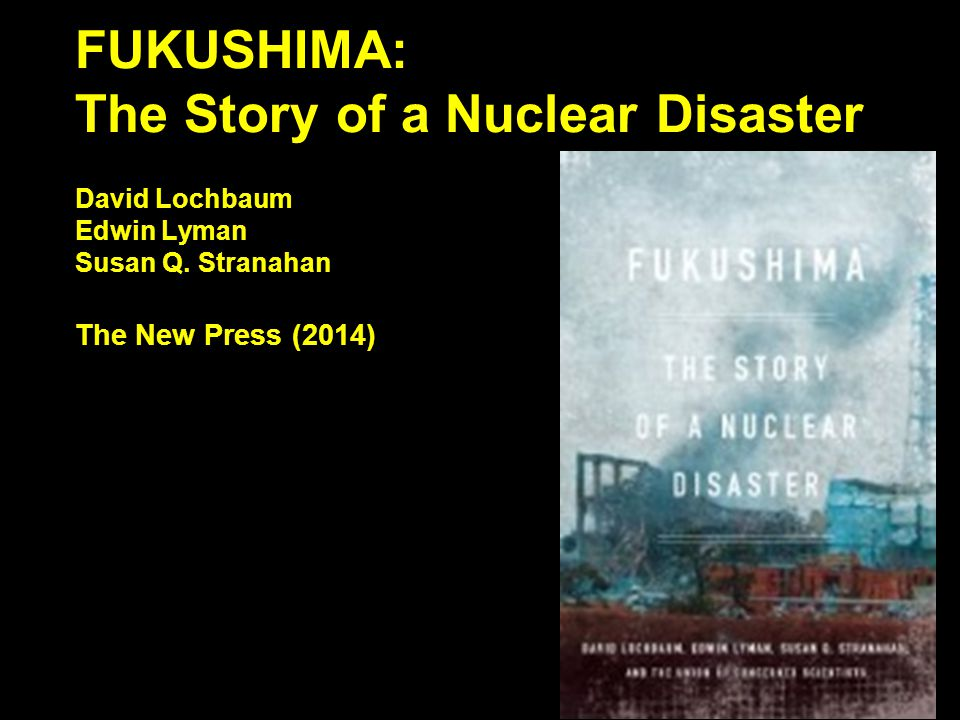 FUKUSHIMA: The Story of a Nuclear Disaster David Lochbaum Edwin Lyman Susan Q.