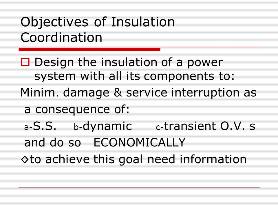 Objectives of Insulation Coordination  Design the insulation of a power system with all its components to: Minim.