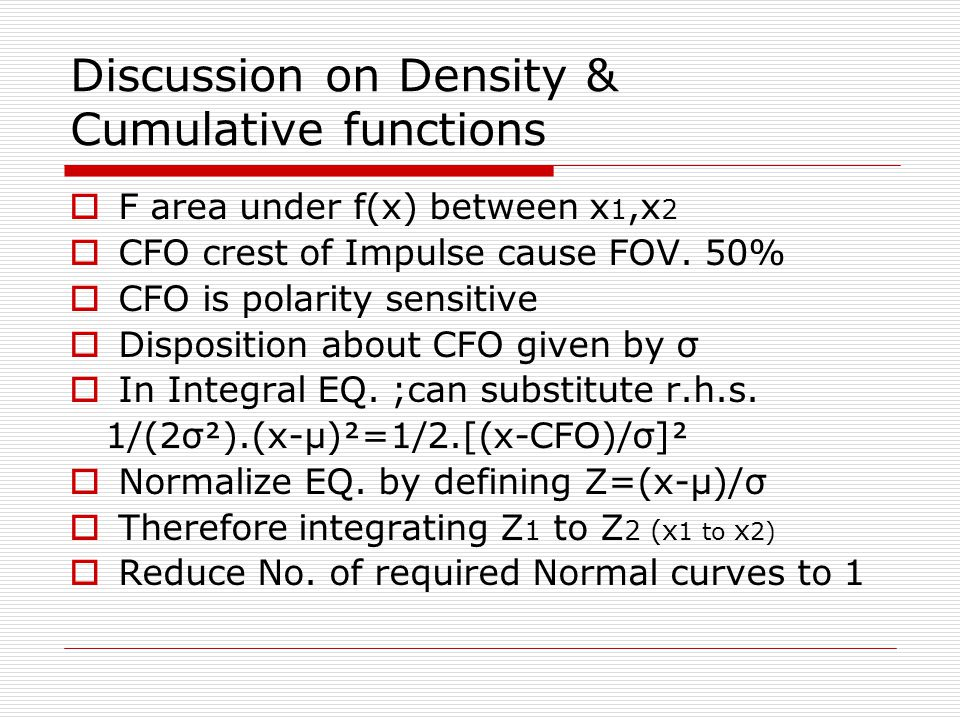 Discussion on Density & Cumulative functions  F area under f(x) between x 1,x 2  CFO crest of Impulse cause FOV.