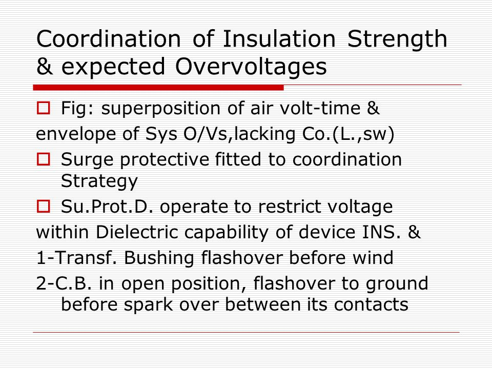 Coordination of Insulation Strength & expected Overvoltages  Fig: superposition of air volt-time & envelope of Sys O/Vs,lacking Co.(L.,sw)  Surge protective fitted to coordination Strategy  Su.Prot.D.