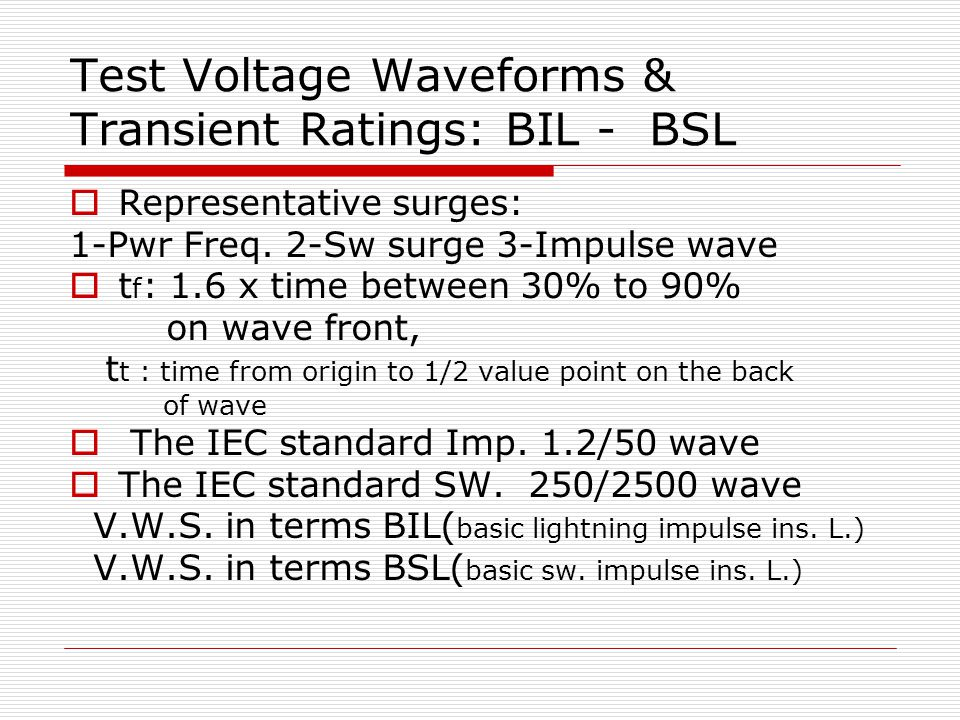 Test Voltage Waveforms & Transient Ratings: BIL - BSL  Representative surges: 1-Pwr Freq. 2-Sw surge 3-Impulse wave  t f : 1.6 x time between 30% to