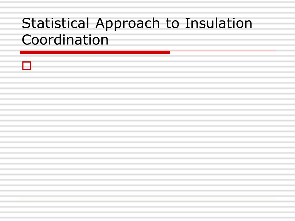 Statistical Approach to Insulation Coordination 