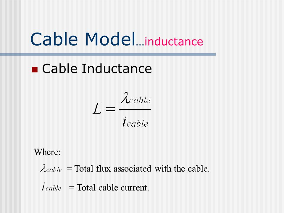 Cable Model …inductance Cable Inductance Where: = Total flux associated with the cable.