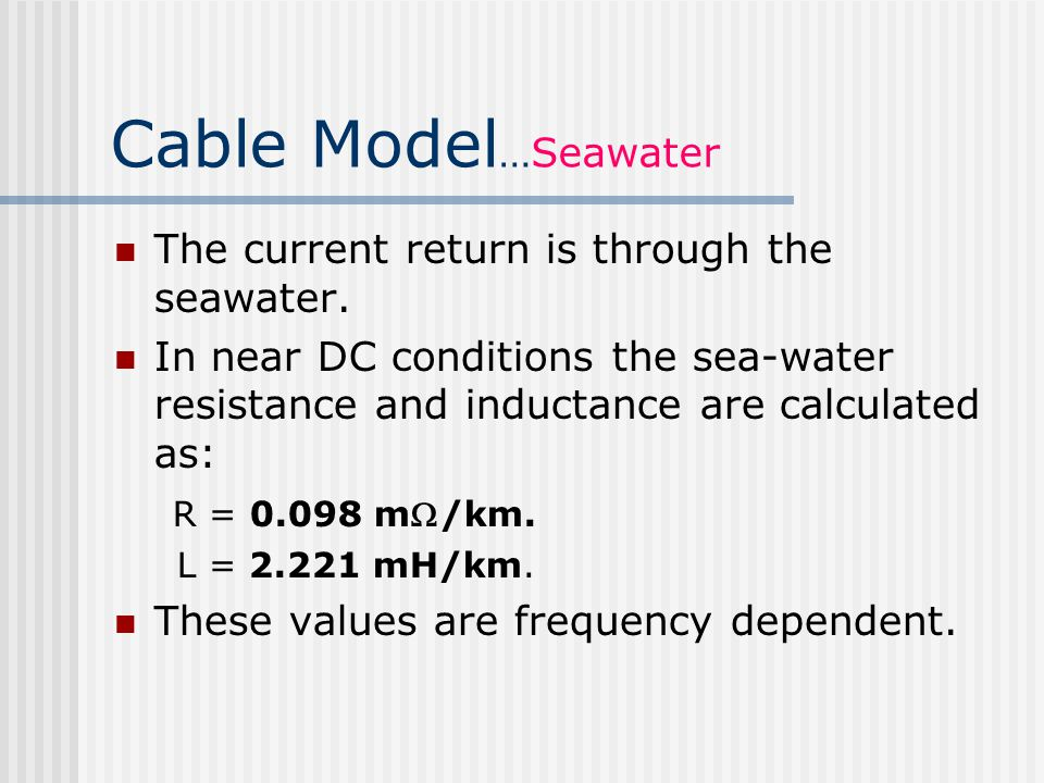 Cable Model …Seawater The current return is through the seawater.