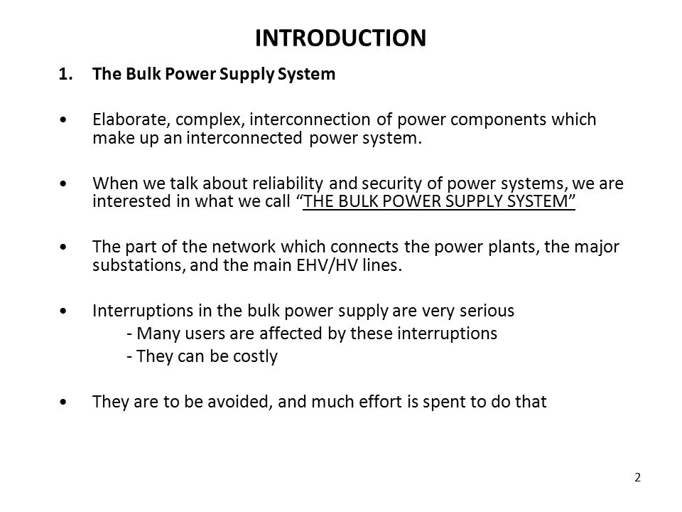 2 INTRODUCTION 1.The Bulk Power Supply System Elaborate, complex, interconnection of power components which make up an interconnected power system.