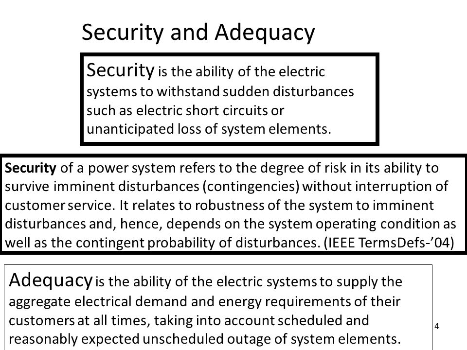 4 Security and Adequacy Security is the ability of the electric systems to withstand sudden disturbances such as electric short circuits or unanticipated loss of system elements.