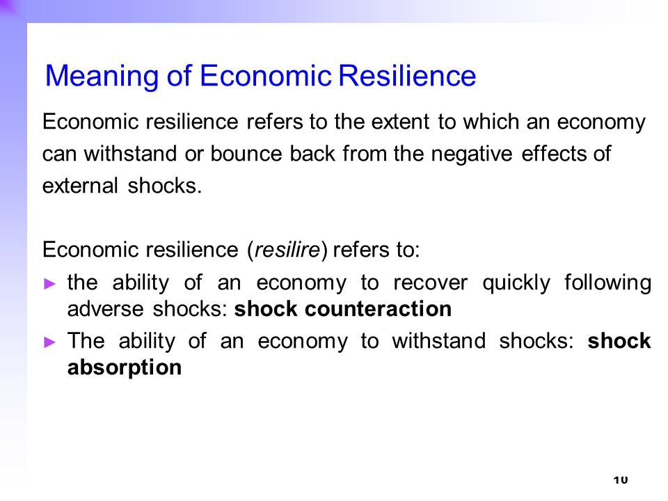 10 Economic resilience refers to the extent to which an economy can withstand or bounce back from the negative effects of external shocks. Economic re