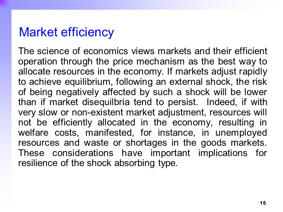 15 The science of economics views markets and their efficient operation through the price mechanism as the best way to allocate resources in the econo