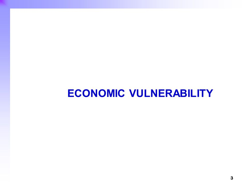 4 Economic vulnerability refers to inherent proneness of an economy to harmful exogenous shocks.
