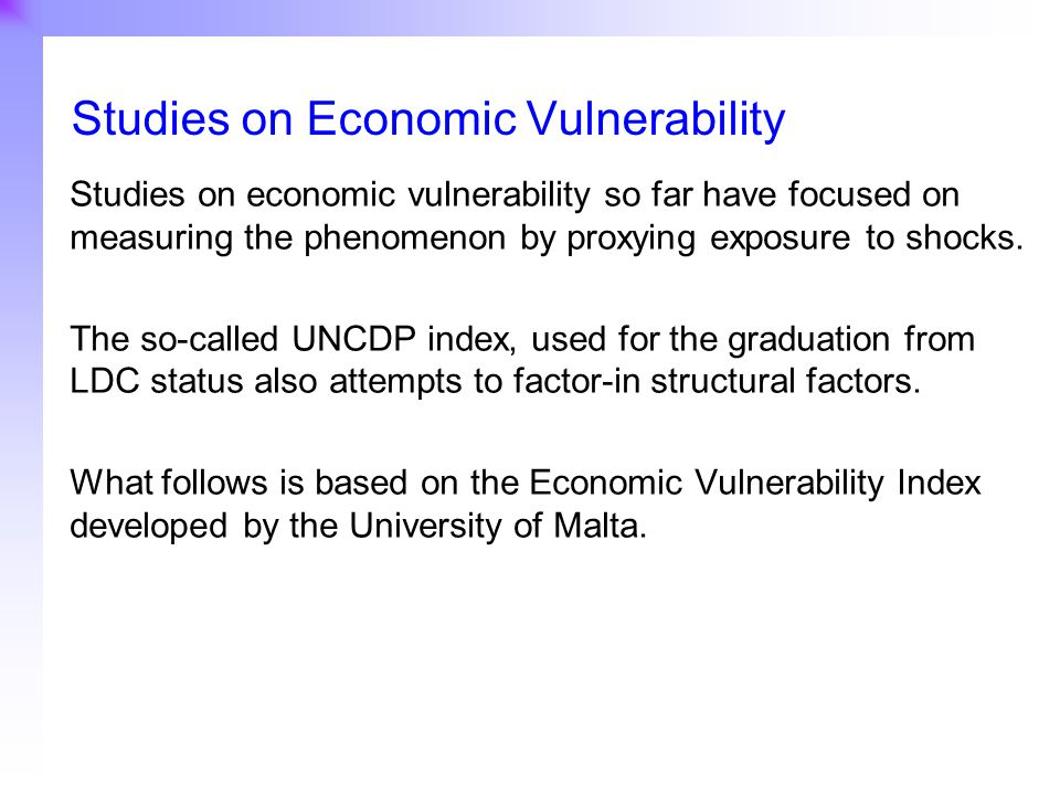 5 Studies on economic vulnerability so far have focused on measuring the phenomenon by proxying exposure to shocks. The so-called UNCDP index, used fo