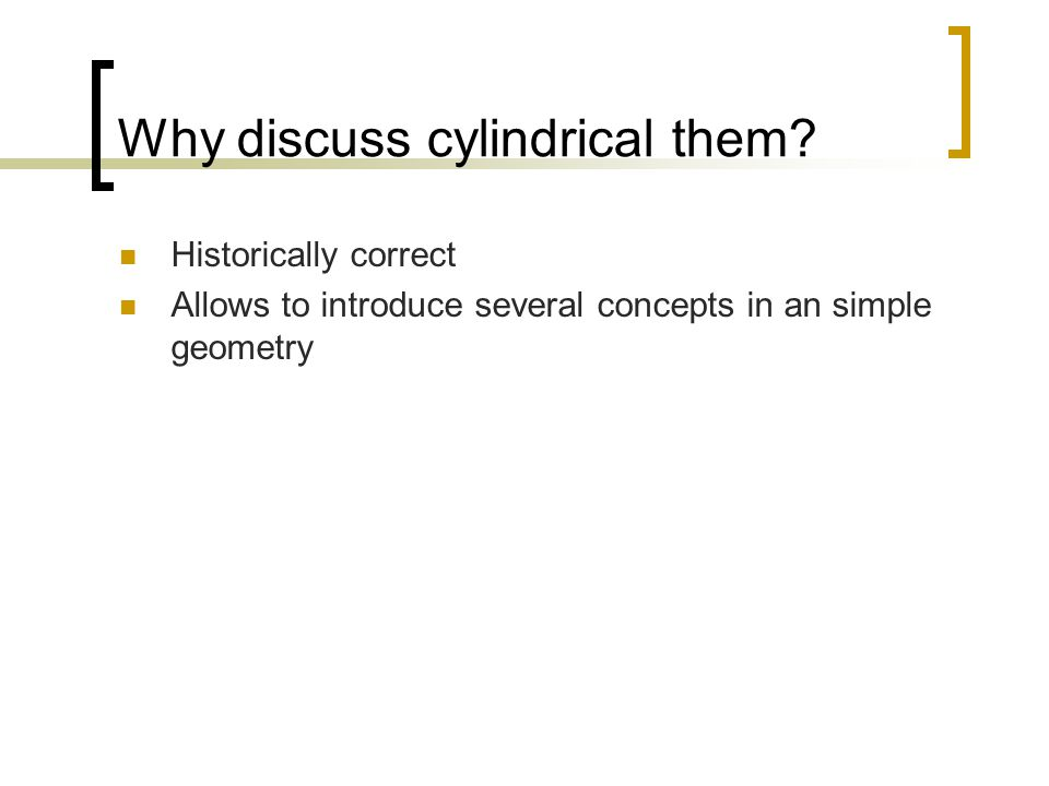 Why discuss cylindrical them.