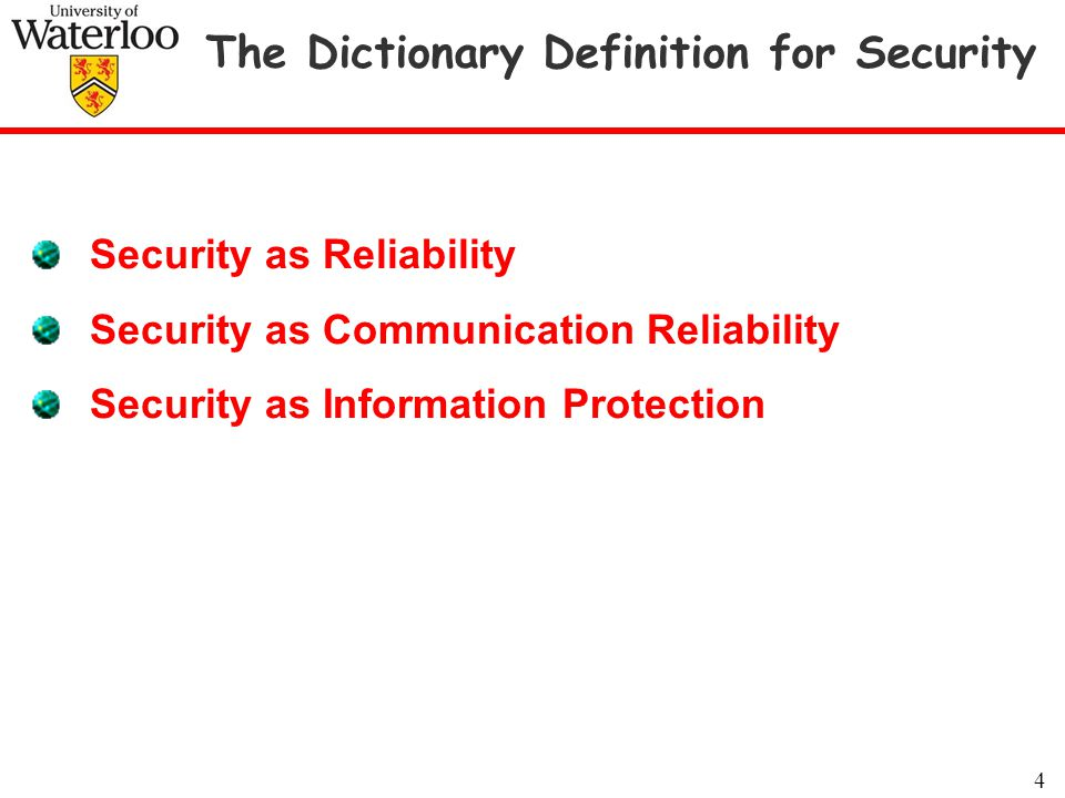 The Dictionary Definition for Security 4 Security as Reliability Security as Communication Reliability Security as Information Protection