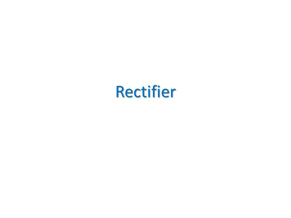 Rectifier Circuits  A dc power supply is required to bias all electronic circuits.