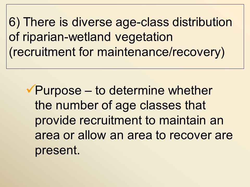 Purpose – to determine whether the number of age classes that provide recruitment to maintain an area or allow an area to recover are present.