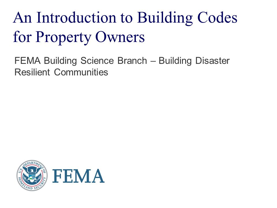 32 FEMA Building Science Branch: Introduction to Building Codes