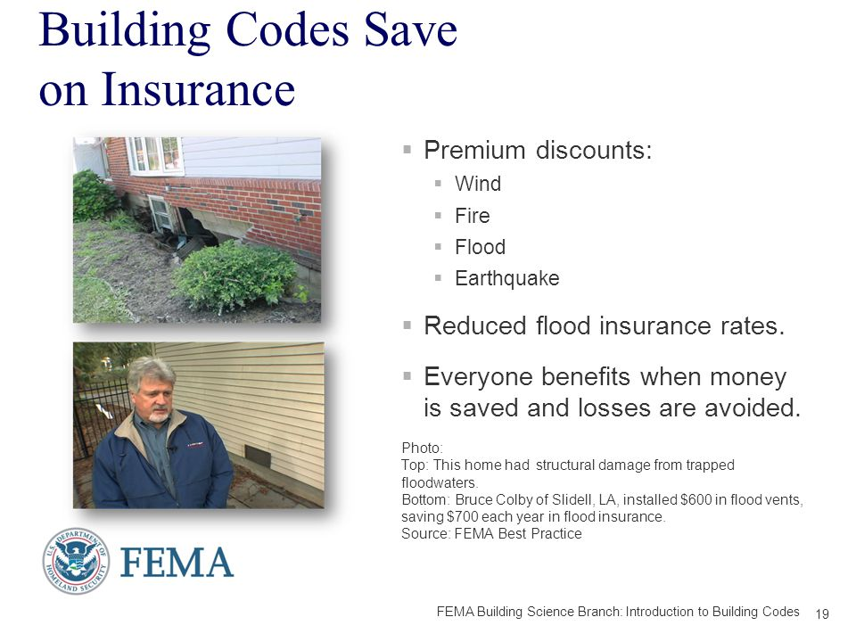 Building Codes Save on Insurance  Premium discounts:  Wind  Fire  Flood  Earthquake  Reduced flood insurance rates.
