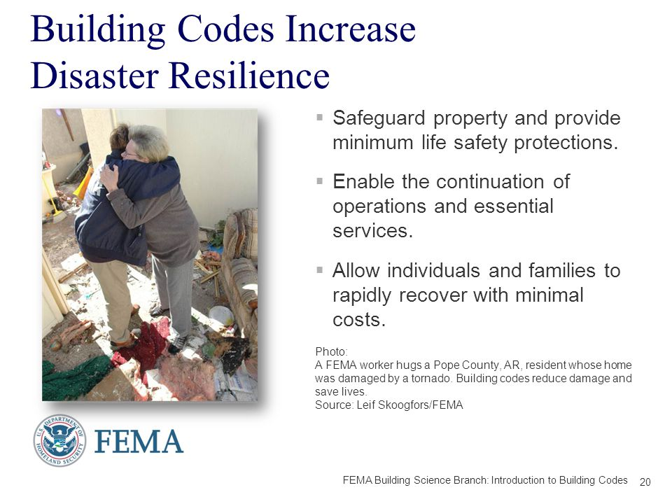 Building Codes Increase Disaster Resilience  Safeguard property and provide minimum life safety protections.