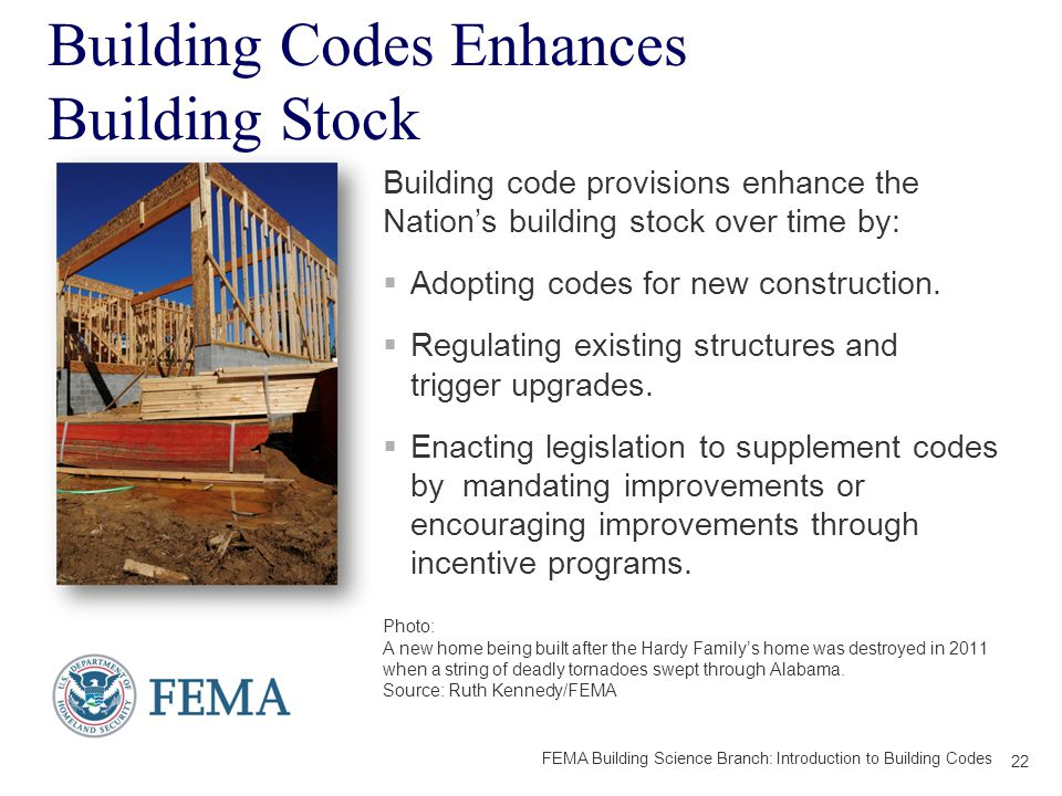 Building Codes Enhances Building Stock Building code provisions enhance the Nation's building stock over time by:  Adopting codes for new construction.