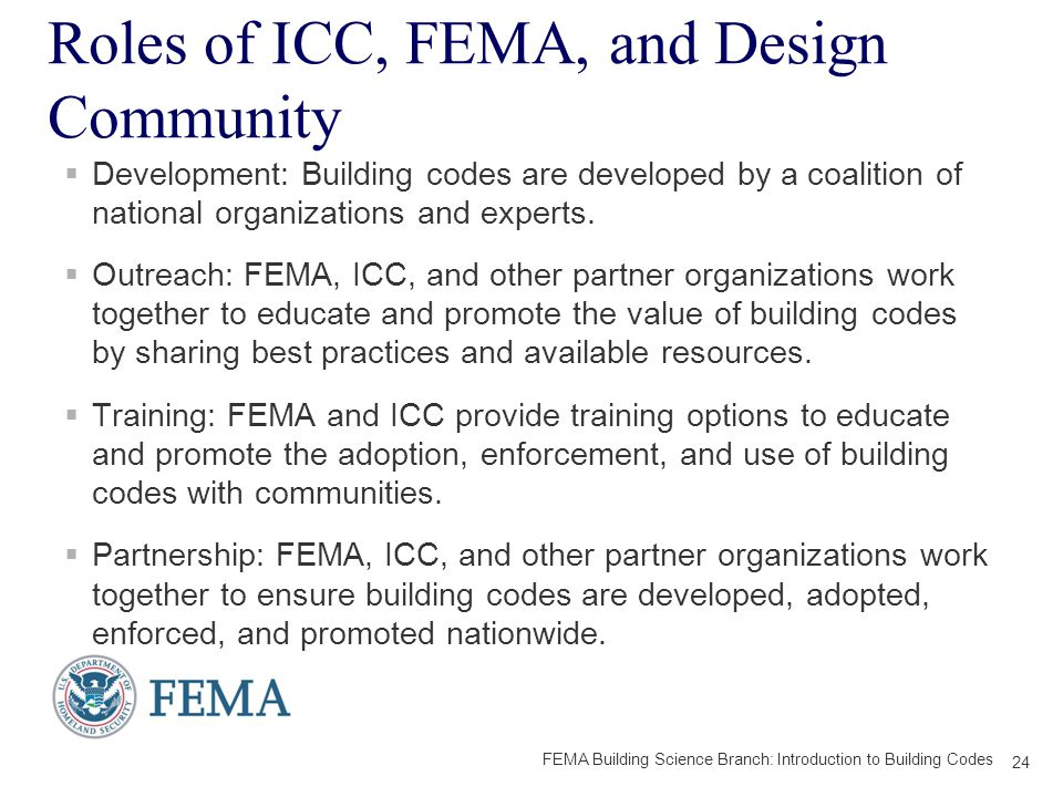 Roles of ICC, FEMA, and Design Community  Development: Building codes are developed by a coalition of national organizations and experts.